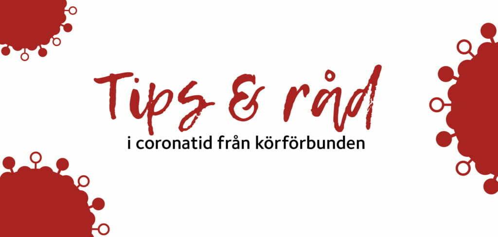 Tip & råd i coronatid från körförbunden